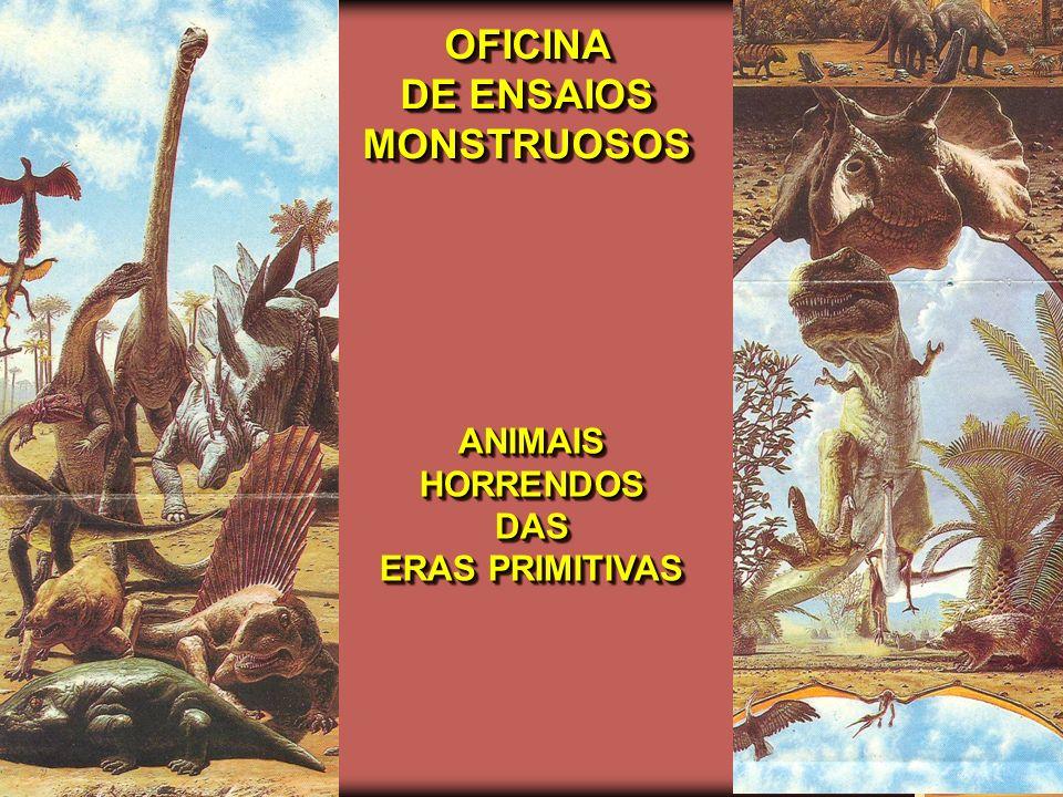 OFICINA DE ENSAIOS MONSTRUOSOS ANIMAIS HORRENDOS DAS ERAS PRIMITIVAS
