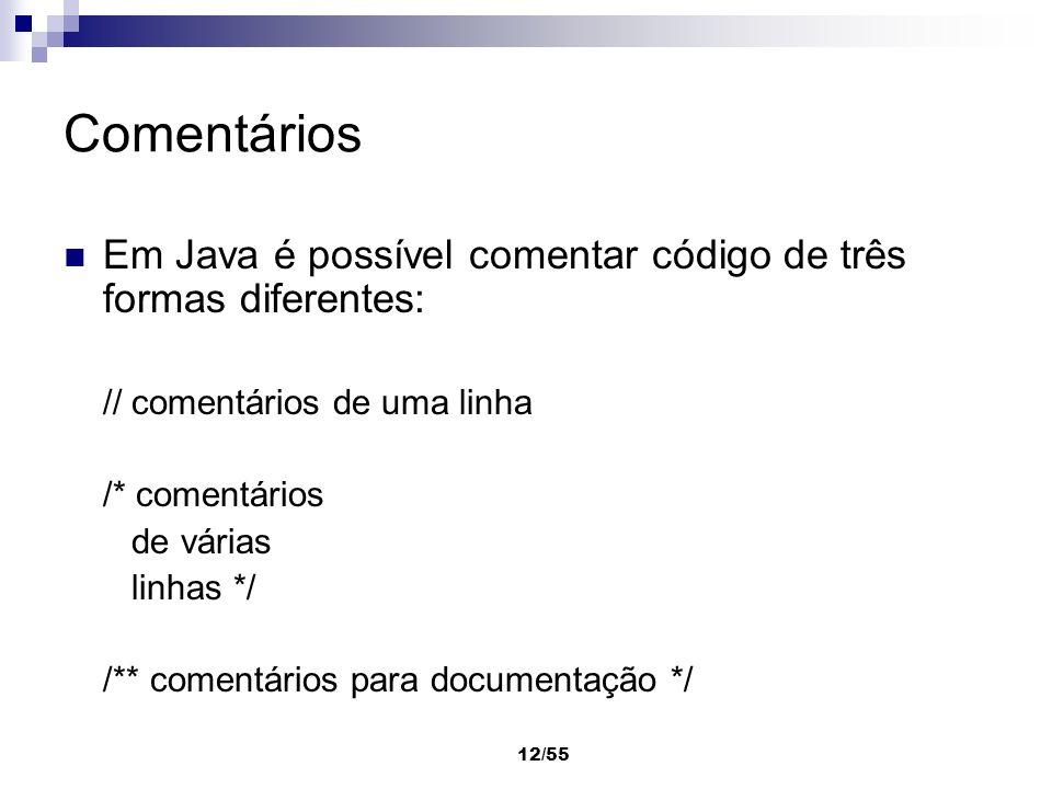 Comentários Em Java é possível comentar código de três formas diferentes: // comentários de uma linha.
