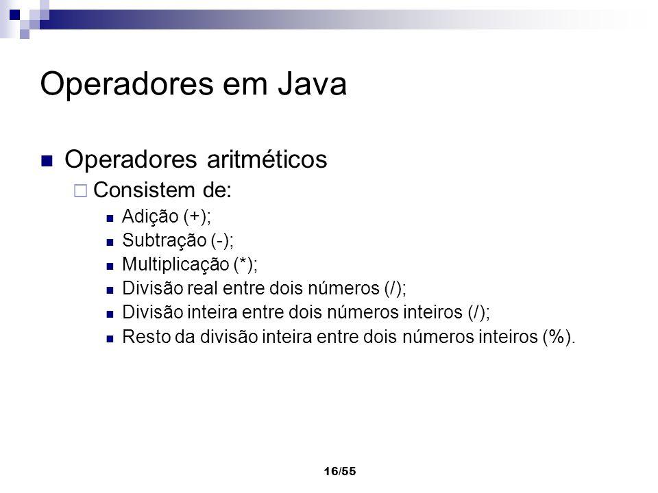 Operadores em Java Operadores aritméticos Consistem de: Adição (+);