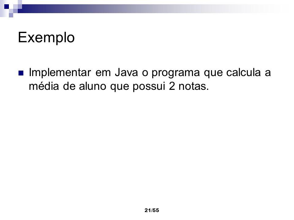 Exemplo Implementar em Java o programa que calcula a média de aluno que possui 2 notas.