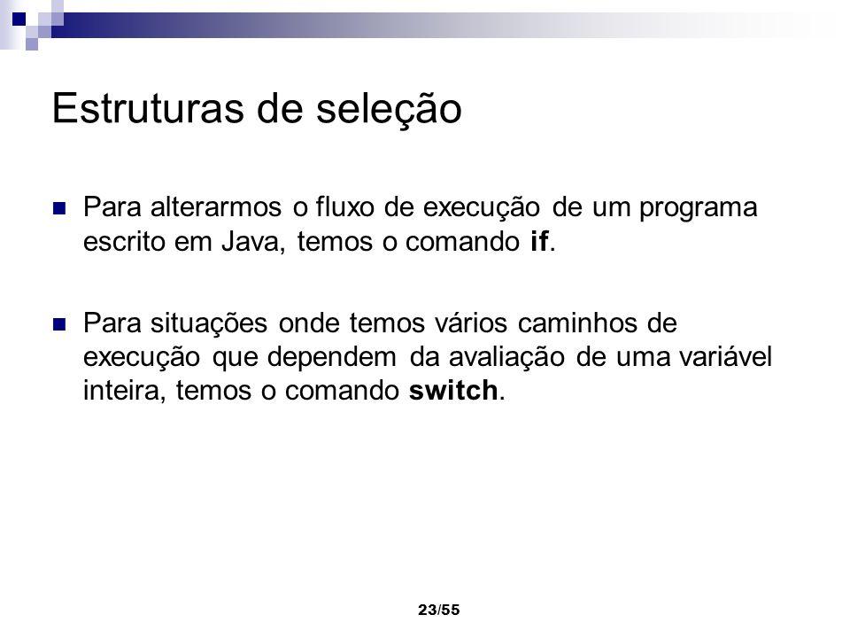 Estruturas de seleção Para alterarmos o fluxo de execução de um programa escrito em Java, temos o comando if.