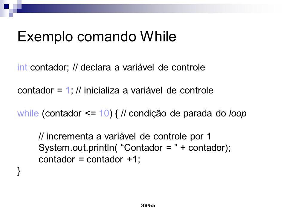 Exemplo comando While int contador; // declara a variável de controle