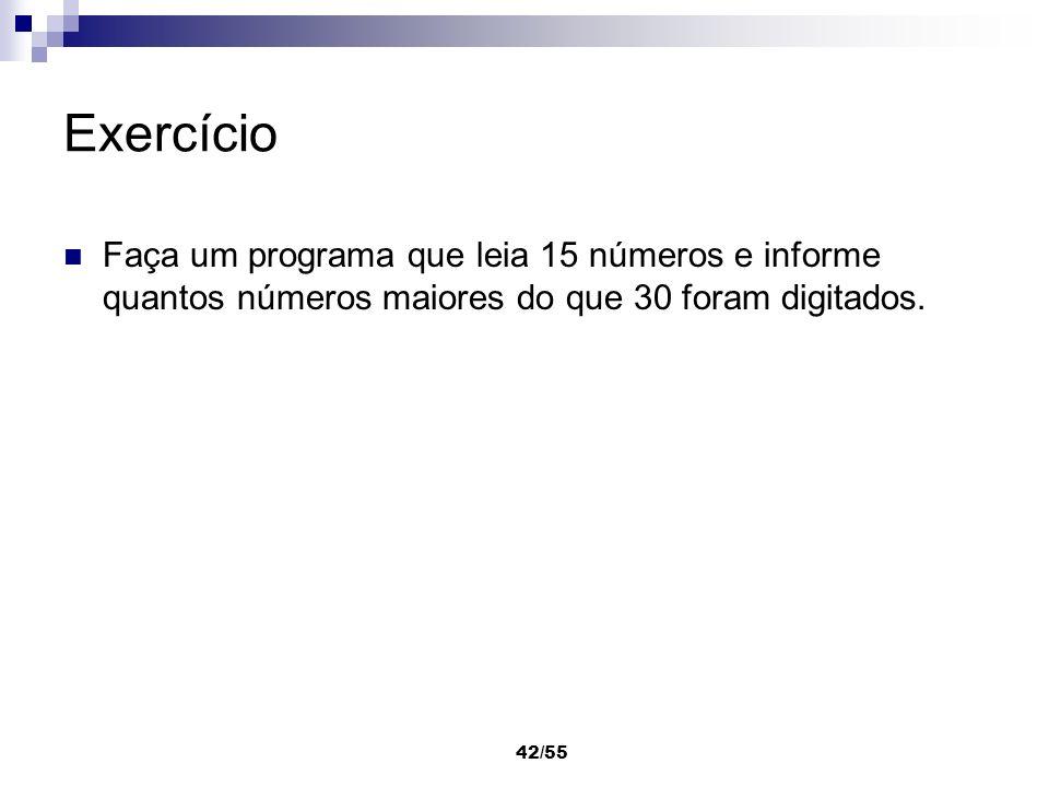 Exercício Faça um programa que leia 15 números e informe quantos números maiores do que 30 foram digitados.