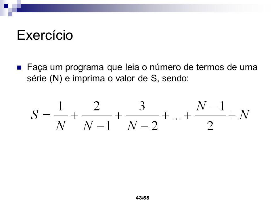 Exercício Faça um programa que leia o número de termos de uma série (N) e imprima o valor de S, sendo: