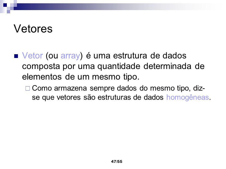 Vetores Vetor (ou array) é uma estrutura de dados composta por uma quantidade determinada de elementos de um mesmo tipo.