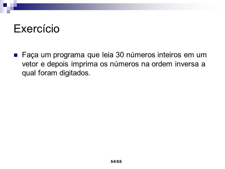 Exercício Faça um programa que leia 30 números inteiros em um vetor e depois imprima os números na ordem inversa a qual foram digitados.