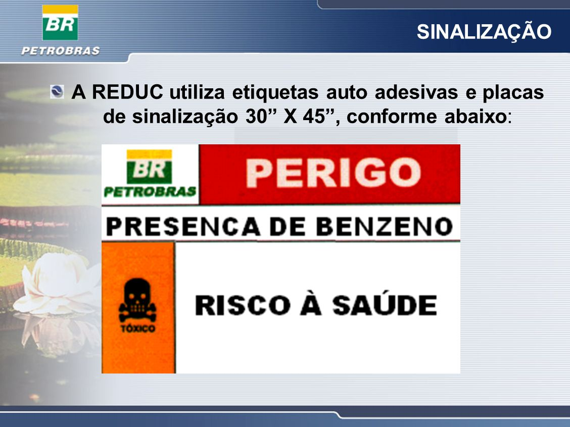 SINALIZAÇÃO A REDUC utiliza etiquetas auto adesivas e placas de sinalização 30 X 45 , conforme abaixo: