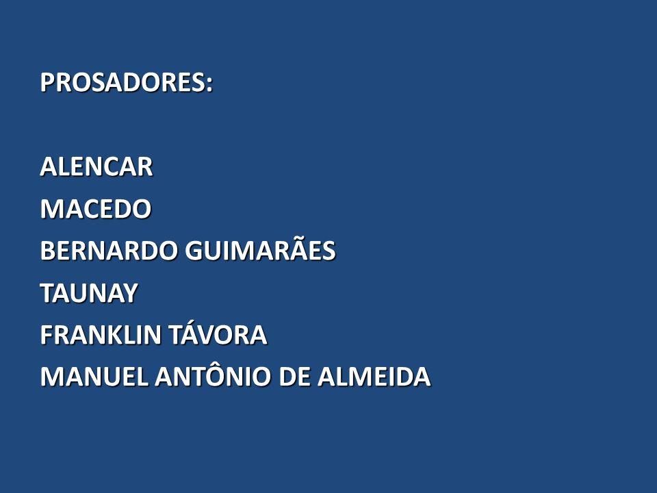 PROSADORES: ALENCAR MACEDO BERNARDO GUIMARÃES TAUNAY FRANKLIN TÁVORA MANUEL ANTÔNIO DE ALMEIDA