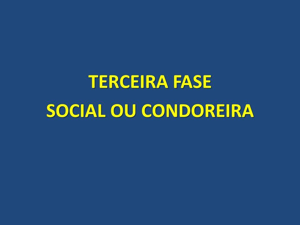 TERCEIRA FASE SOCIAL OU CONDOREIRA