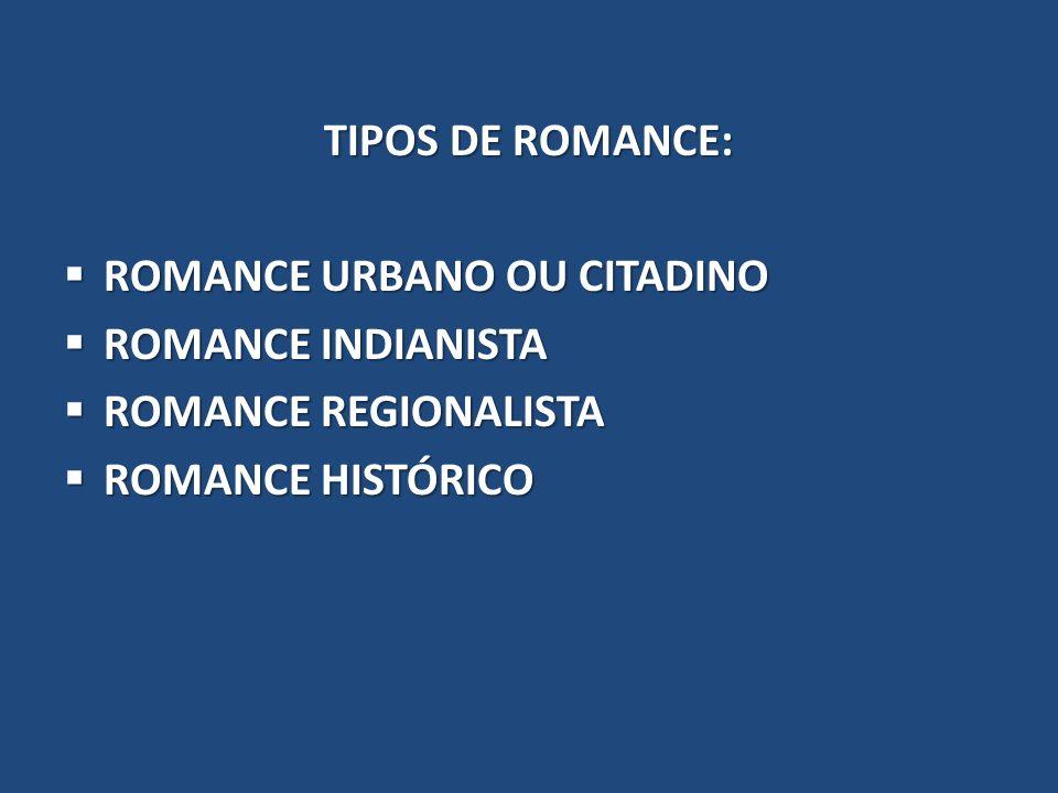 TIPOS DE ROMANCE:ROMANCE URBANO OU CITADINO.ROMANCE INDIANISTA.