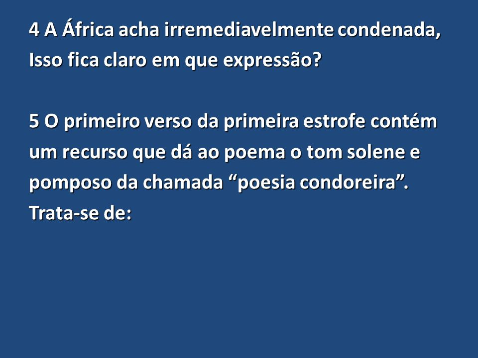 4 A África acha irremediavelmente condenada, Isso fica claro em que expressão.