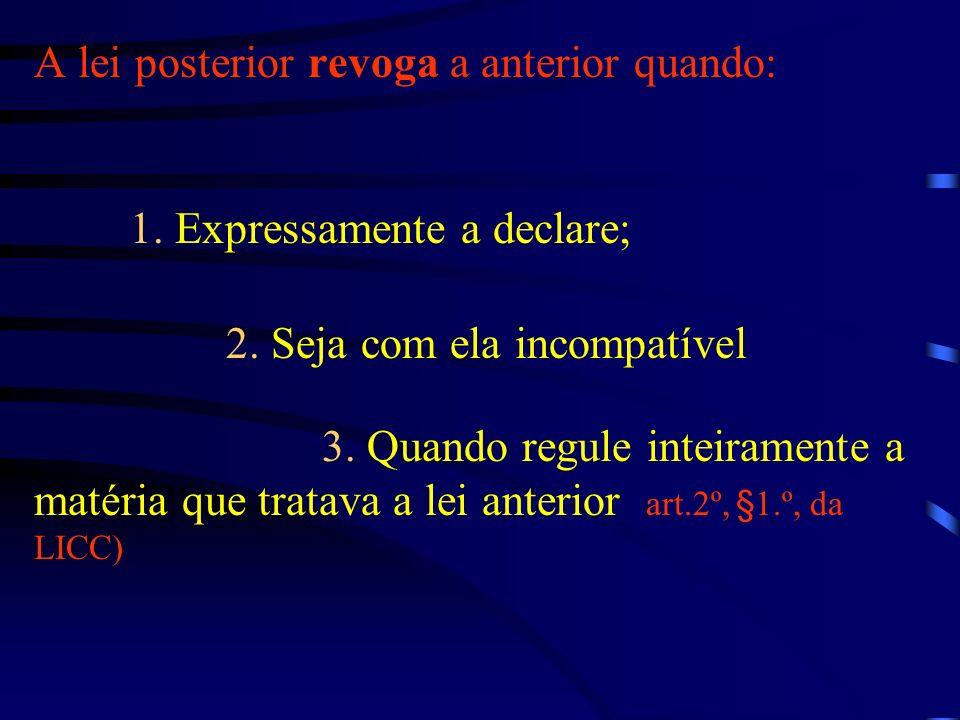 A lei posterior revoga a anterior quando:. 1. Expressamente a declare;