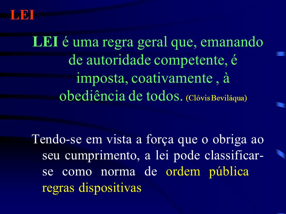 LEILEI é uma regra geral que, emanando de autoridade competente, é imposta, coativamente , à obediência de todos. (Clóvis Beviláqua)