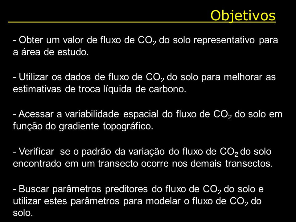 Objetivos - Obter um valor de fluxo de CO2 do solo representativo para a área de estudo.