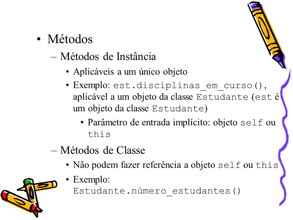 Métodos Métodos de Instância Métodos de Classe