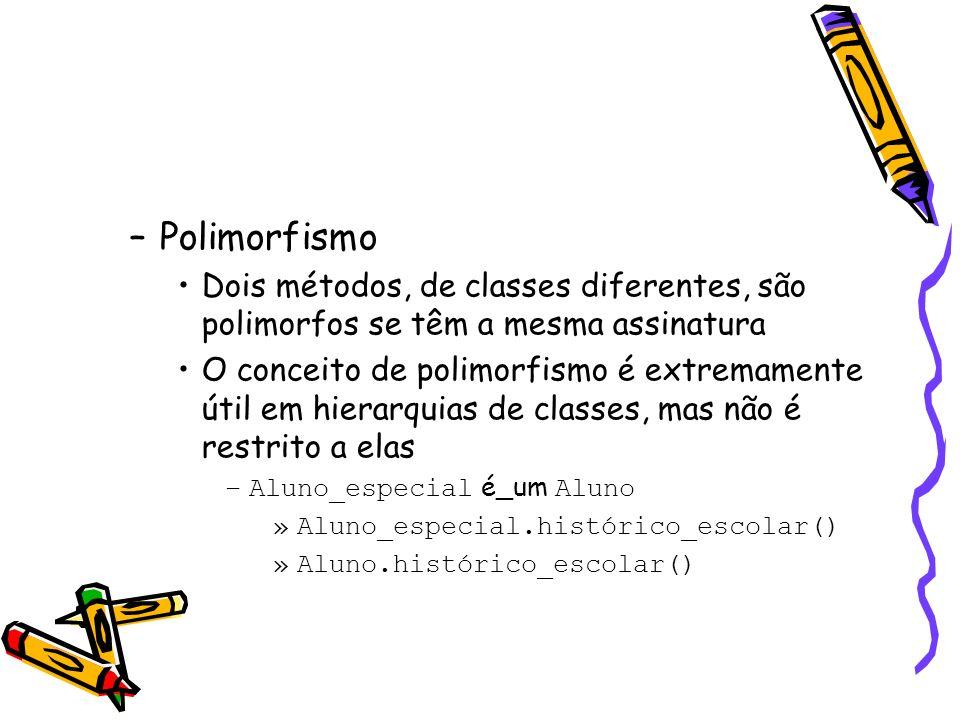 Polimorfismo Dois métodos, de classes diferentes, são polimorfos se têm a mesma assinatura.