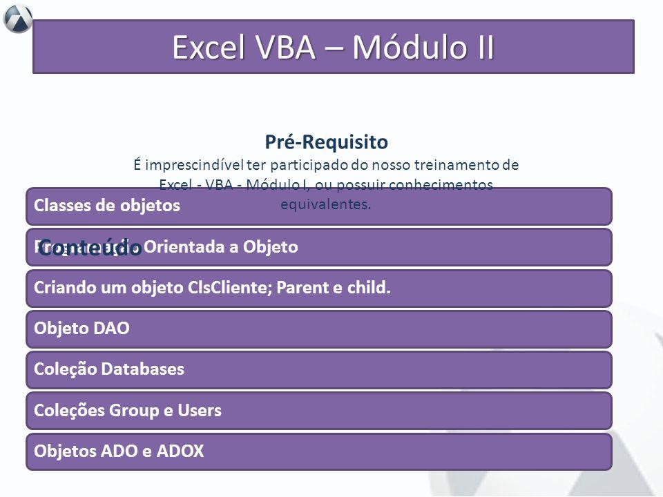 Excel VBA – Módulo II Conteúdo Pré-Requisito Classes de objetos