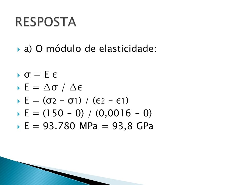 RESPOSTA a) O módulo de elasticidade: σ = E ε E = ∆σ / ∆ε
