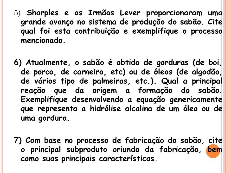 5) Sharples e os Irmãos Lever proporcionaram uma grande avanço no sistema de produção do sabão.