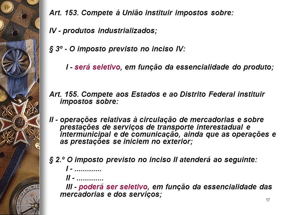 Art. 153. Compete à União instituir impostos sobre: