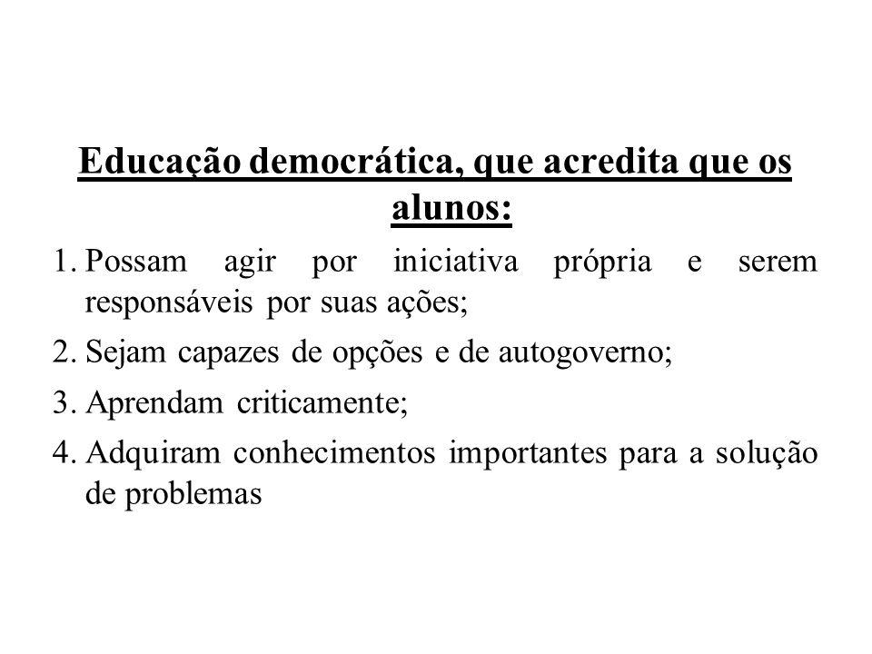 Educação democrática, que acredita que os alunos: