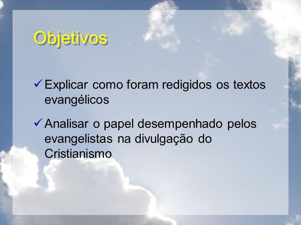 Objetivos Explicar como foram redigidos os textos evangélicos