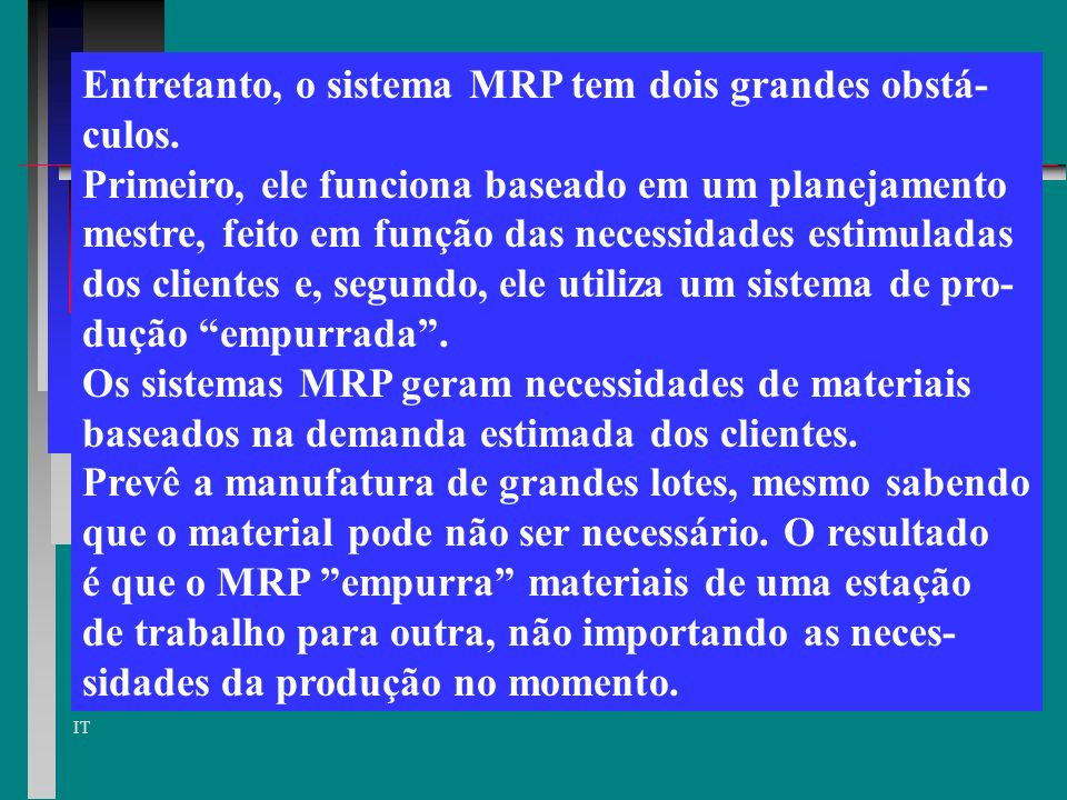 Entretanto, o sistema MRP tem dois grandes obstá-