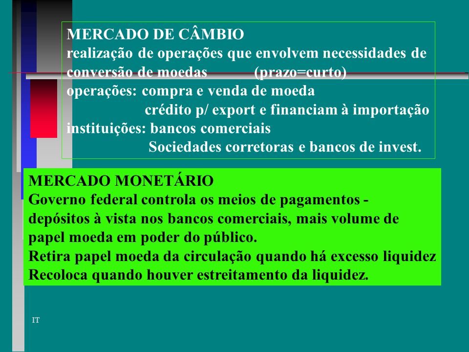 MERCADO DE CÂMBIO realização de operações que envolvem necessidades de. conversão de moedas (prazo=curto)