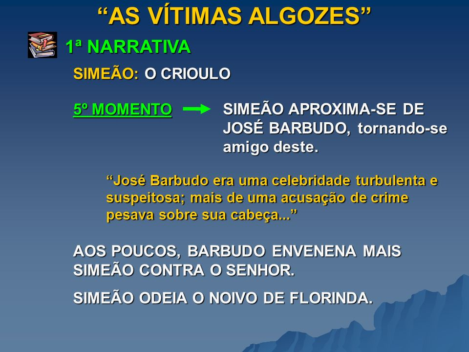 AS VÍTIMAS ALGOZES 1ª NARRATIVA SIMEÃO: O CRIOULO 5º MOMENTO