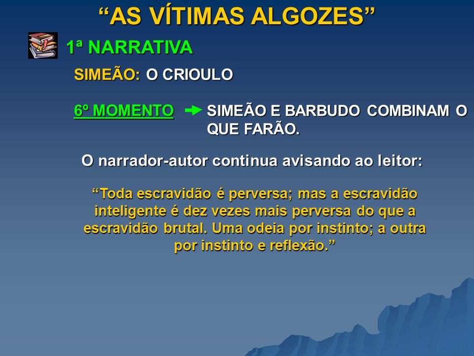 AS VÍTIMAS ALGOZES 1ª NARRATIVA SIMEÃO: O CRIOULO 6º MOMENTO