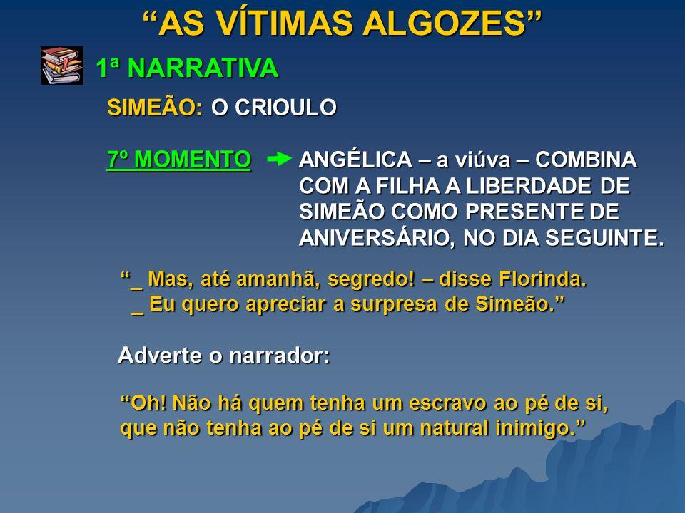 AS VÍTIMAS ALGOZES 1ª NARRATIVA SIMEÃO: O CRIOULO 7º MOMENTO