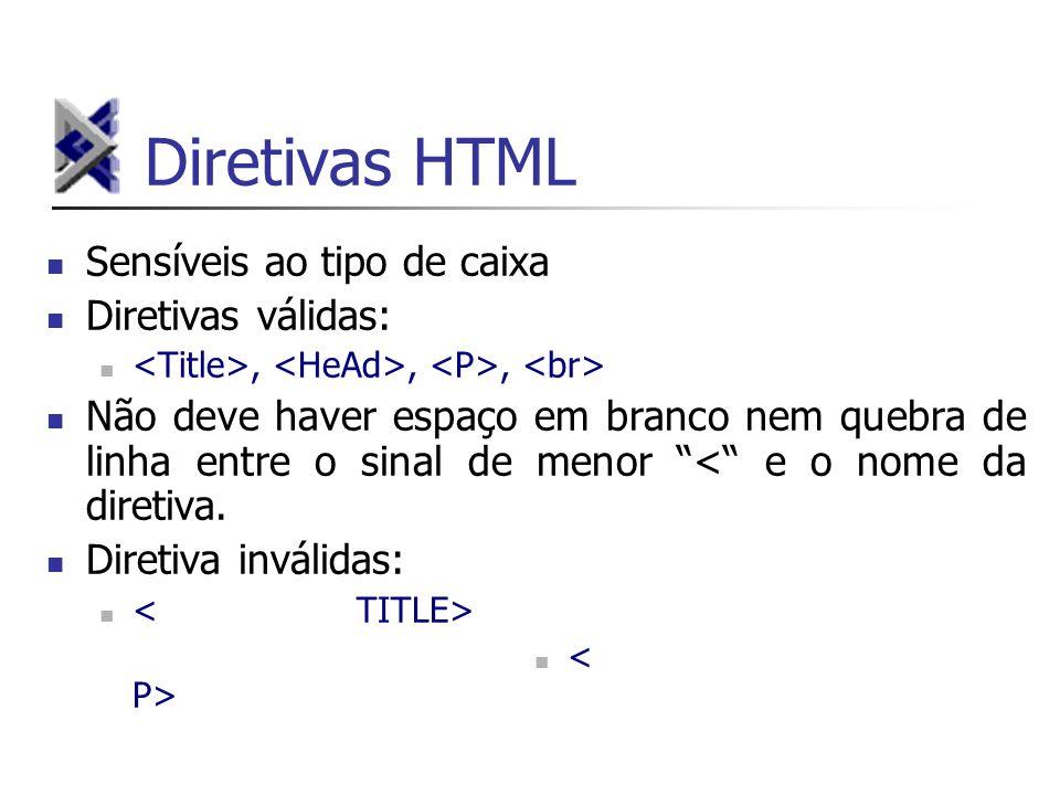 Diretivas HTML Sensíveis ao tipo de caixa Diretivas válidas: