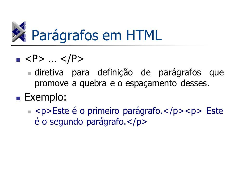 Parágrafos em HTML <P> … </P> Exemplo: