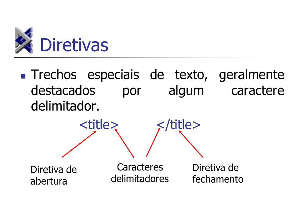 Diretivas Trechos especiais de texto, geralmente destacados por algum caractere delimitador. <title> </title>