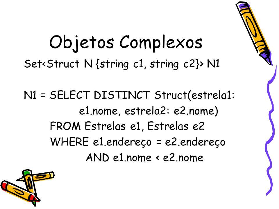 Objetos Complexos Set<Struct N {string c1, string c2}> N1
