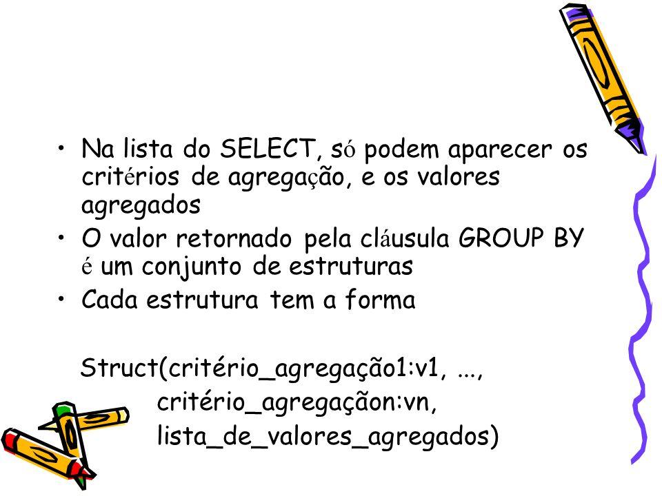 Na lista do SELECT, só podem aparecer os critérios de agregação, e os valores agregados