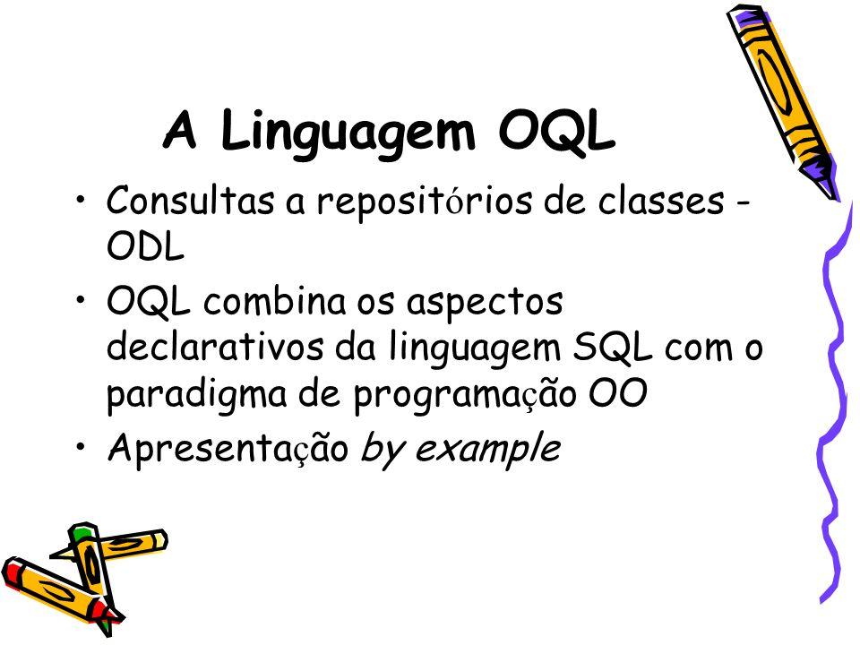 A Linguagem OQL Consultas a repositórios de classes - ODL
