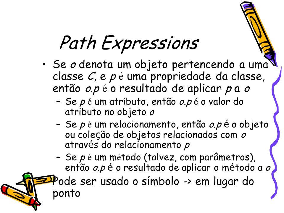 Path Expressions Se o denota um objeto pertencendo a uma classe C, e p é uma propriedade da classe, então o.p é o resultado de aplicar p a o.