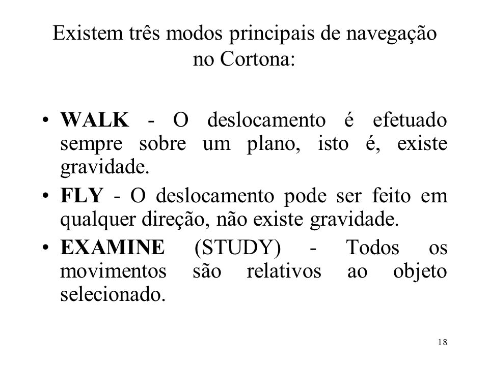 Existem três modos principais de navegação no Cortona: