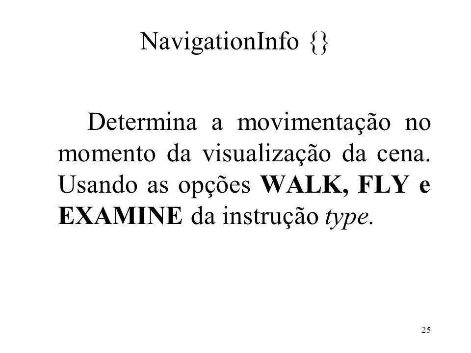 NavigationInfo {}Determina a movimentação no momento da visualização da cena.