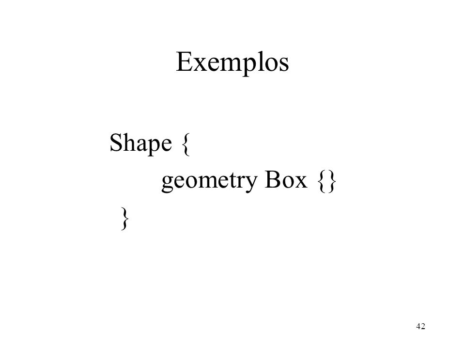 Exemplos Shape { geometry Box {} }