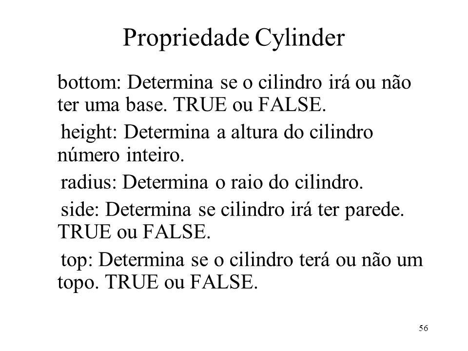 Propriedade Cylinder bottom: Determina se o cilindro irá ou não ter uma base. TRUE ou FALSE. height: Determina a altura do cilindro número inteiro.