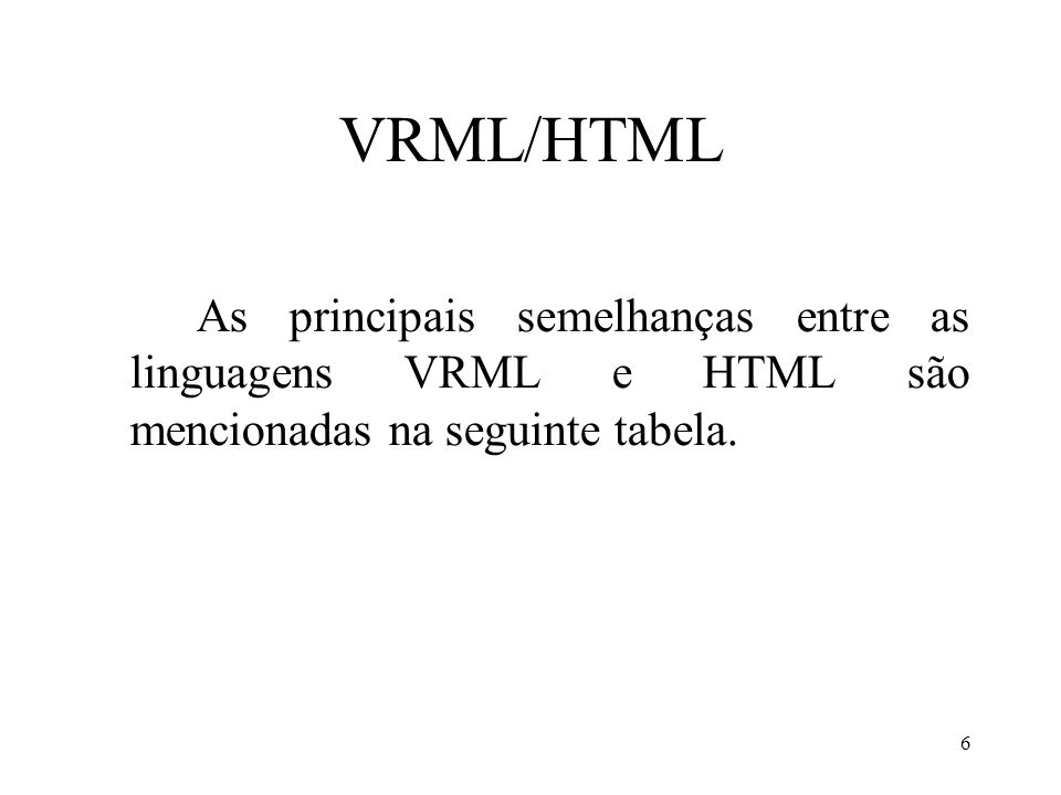 VRML/HTMLAs principais semelhanças entre as linguagens VRML e HTML são mencionadas na seguinte tabela.