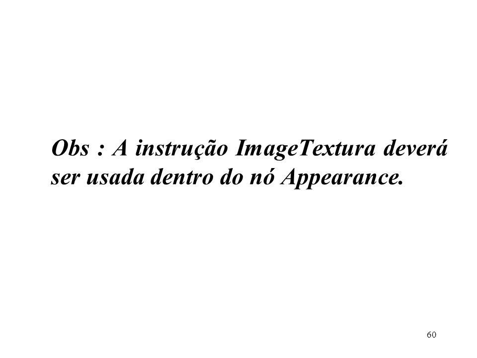 Obs : A instrução ImageTextura deverá ser usada dentro do nó Appearance.