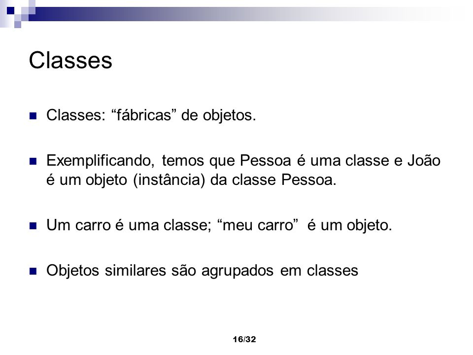 Classes Classes: fábricas de objetos.