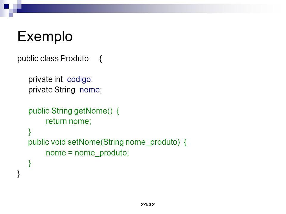 Exemplo public class Produto { private int codigo;
