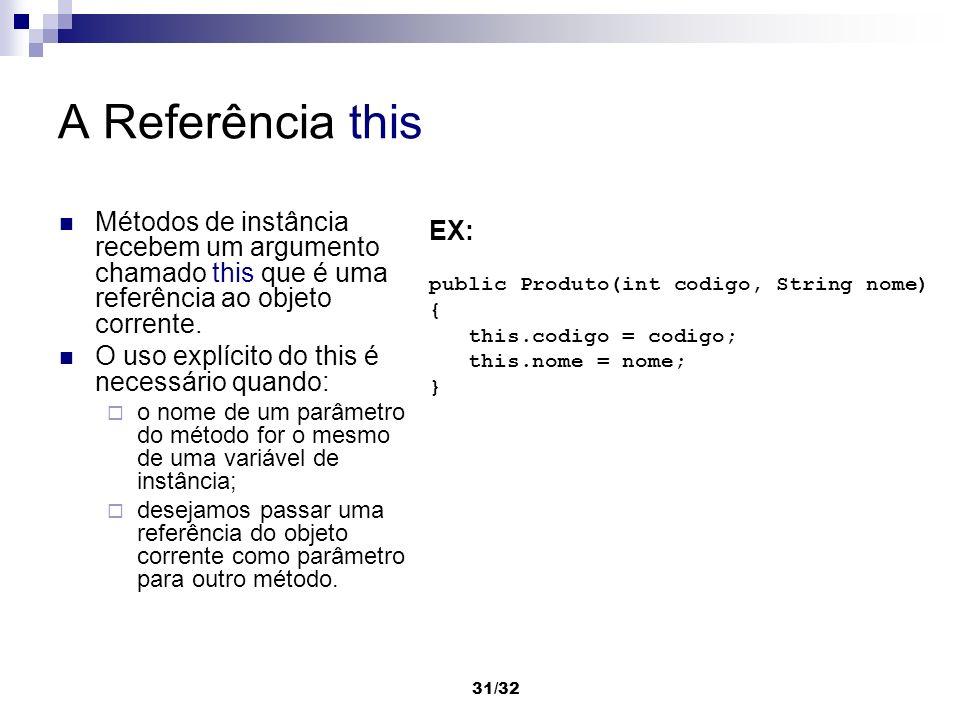 A Referência this Métodos de instância recebem um argumento chamado this que é uma referência ao objeto corrente.