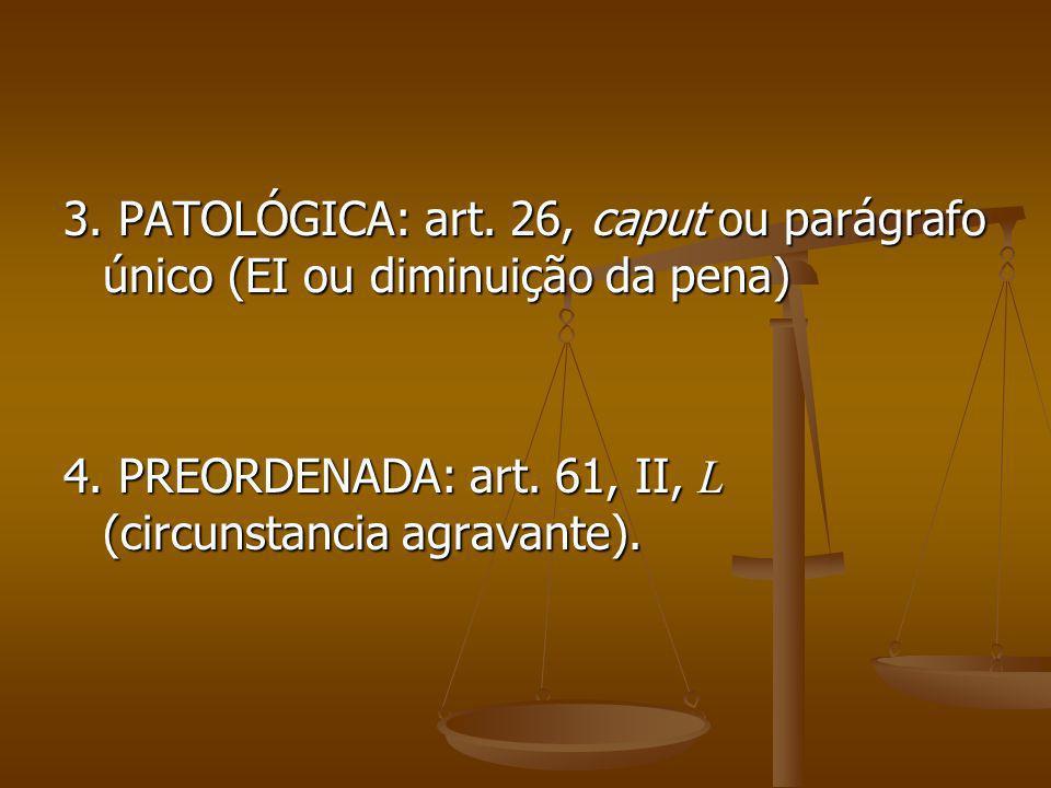 3. PATOLÓGICA: art. 26, caput ou parágrafo único (EI ou diminuição da pena)
