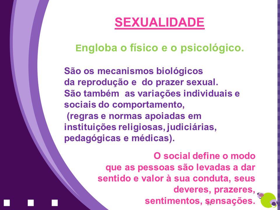 Engloba o físico e o psicológico.