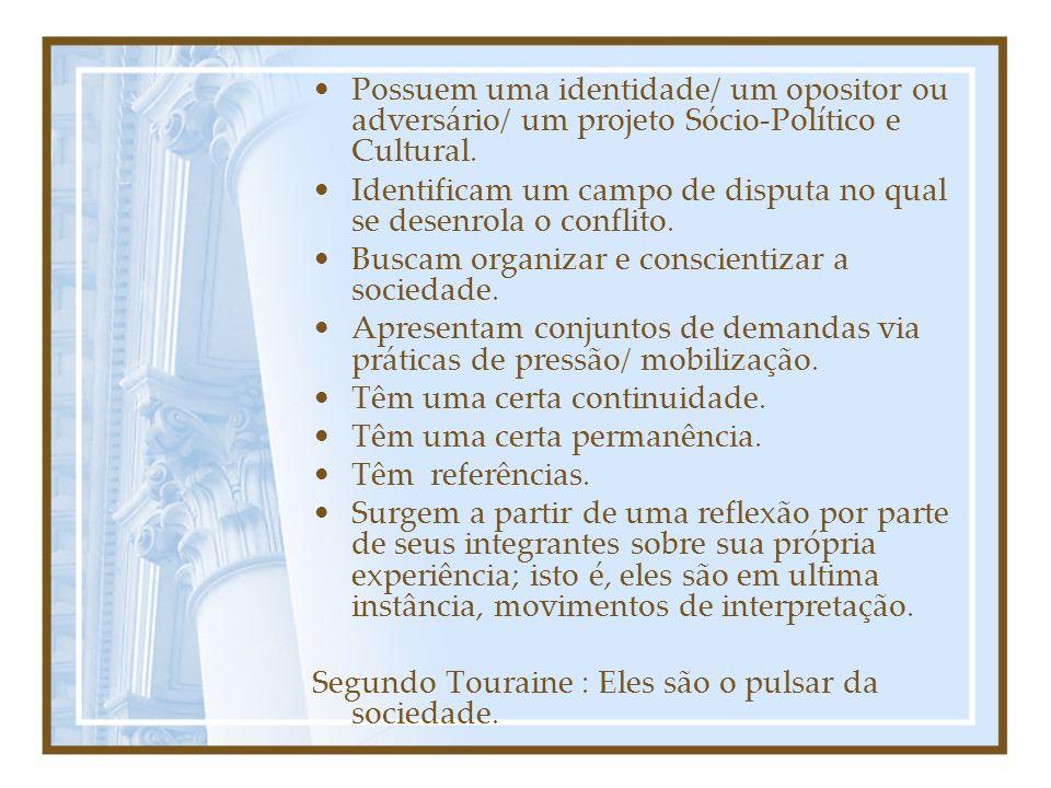 Possuem uma identidade/ um opositor ou adversário/ um projeto Sócio-Político e Cultural.